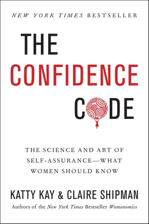 Book cover image: The Confidence Code: The Science and Art of Self-Assurance—What Women Should Know   New York Times Bestseller
