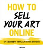 How to Sell Your Art Online Paperback  by Cory Huff
