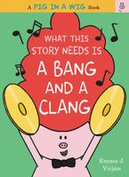 What This Story Needs Is a Bang and a Clang Hardcover  by Emma J. Virjan