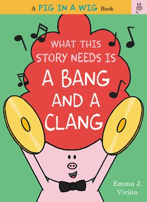 What This Story Needs Is a Bang and a Clang book image