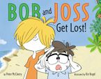 Bob and Joss Get Lost! Hardcover  by Peter McCleery