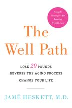 Book cover image: The Well Path: Lose 20 Pounds, Reverse the Aging Process, Change Your Life