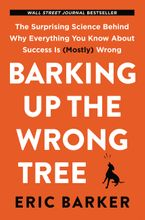 Barking Up the Wrong Tree Hardcover  by Eric Barker