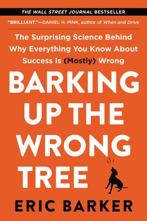 Barking Up the Wrong Tree: The Surprising Science Behind Why Everything You Know About Success Is (Mostly) Wrong Paperback  by