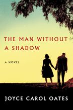 The Man Without a Shadow Hardcover  by Joyce Carol Oates