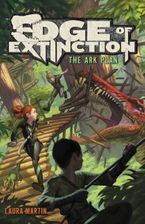 Edge of Extinction #1: The Ark Plan Hardcover  by Laura Martin