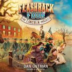 The Flashback Four #1: The Lincoln Project Downloadable audio file UBR by Dan Gutman