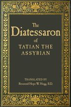 The Diatessaron of Tatian eBook  by Tatian the Assyrian