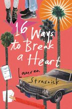 16 Ways to Break a Heart Hardcover  by Lauren Strasnick