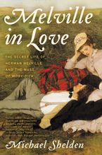 Melville in Love Hardcover  by Michael Shelden