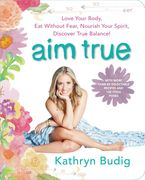 Aim True Paperback  by Kathryn Budig