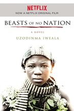 Beasts of No Nation Movie Tie-in Paperback  by Uzodinma Iweala