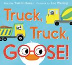 Truck, Truck, Goose! Hardcover  by Tammi Sauer