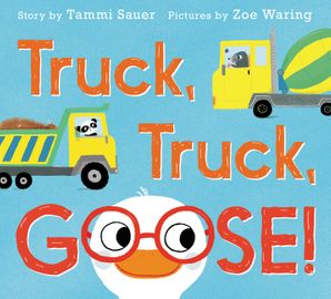 Truck, Truck, Goose! Hardcover  by