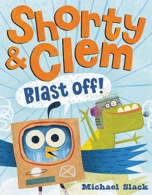Shorty & Clem Blast Off! book image