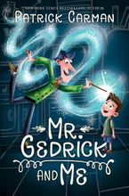 Mr. Gedrick and Me Hardcover  by Patrick Carman