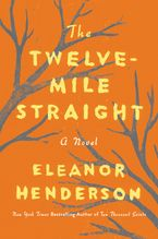 The Twelve-Mile Straight Hardcover  by Eleanor Henderson