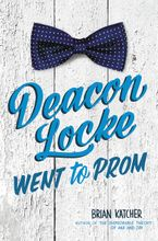 Deacon Locke Went to Prom Hardcover  by Brian Katcher