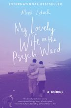 Book cover image: My Lovely Wife in the Psych Ward: A Memoir | International Bestseller
