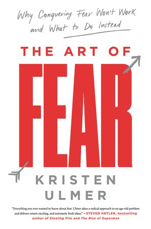 Book cover image: The Art of Fear: Why Conquering Fear Won't Work and What to Do Instead