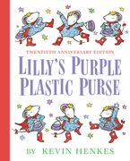 Lilly's Purple Plastic Purse 20th Anniversary Edition Hardcover  by Kevin Henkes