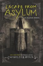 Escape from Asylum Hardcover  by Madeleine Roux