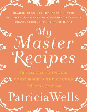 My Master Recipes - Patricia Wells - Hardcover