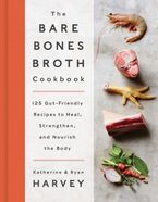 The Bare Bones Broth Cookbook Hardcover  by Ryan Harvey
