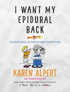 I Want My Epidural Back Hardcover  by Karen Alpert