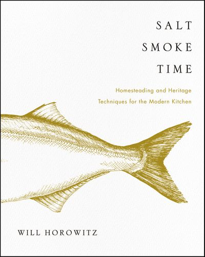 Salt, Smoke, And Time: Homesteading and Heritage Techniques for the Modern Kitchen