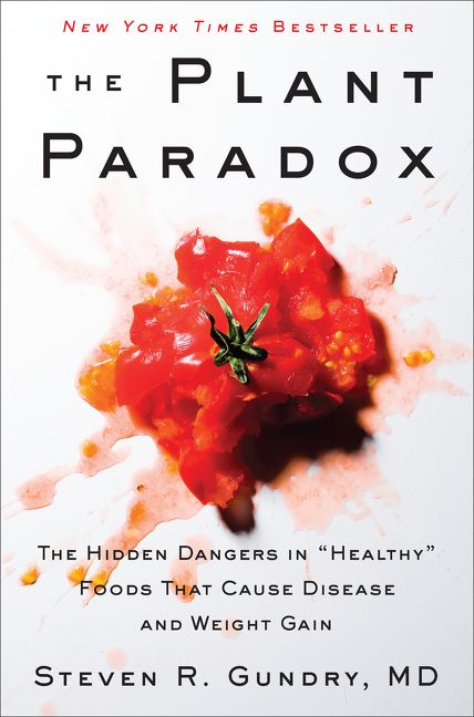 "Book cover image: The Plant Paradox: The Hidden Dangers in ""Healthy"" Foods That Cause Disease and Weight Gain 