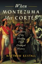 When Montezuma Met Cortés Hardcover  by Matthew Restall