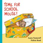 Time for School, Mouse! Lap Edition Board book  by Laura Numeroff