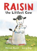 Raisin, the Littlest Cow Hardcover  by Miriam Busch