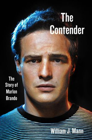 The Contender: The Story of Marlon Brando Hardcover  by