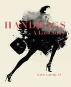 Handbags: A Love Story Hardcover  by Monica Botkier