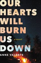 Our Hearts Will Burn Us Down Hardcover  by Anne Valente