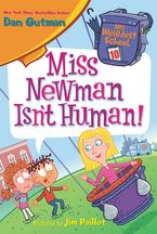 My Weirdest School #10: Miss Newman Isn't Human! Hardcover  by Dan Gutman