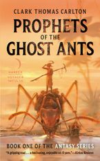 Prophets of the Ghost Ants Paperback  by Clark Thomas Carlton
