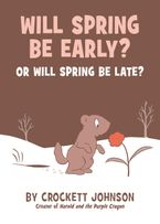 Will Spring Be Early? Or Will Spring Be Late? Hardcover  by Crockett Johnson