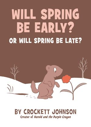 Will Spring Be Early? Or Will Spring Be Late? book image