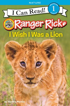 Ranger Rick: I Wish I Was a Lion book image