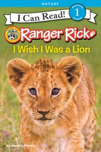 Ranger Rick: I Wish I Was a Lion