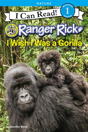 Ranger Rick: I Wish I Was a Gorilla (I Can Read Level 1) Paperback  by Jennifer Bové