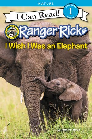 Ranger Rick: I Wish I Was an Elephant book image