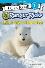 Ranger Rick: I Wish I Was a Polar Bear Hardcover  by Jennifer Bové