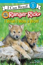 Ranger Rick: I Wish I Was a Wolf Hardcover  by Jennifer Bové