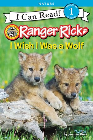 Ranger Rick: I Wish I Was a Wolf book image