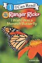 Ranger Rick: I Wish I Was a Monarch Butterfly Hardcover  by Jennifer Bové