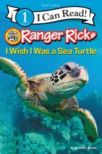 Ranger Rick: I Wish I Was a Sea Turtle Hardcover  by Jennifer Bové